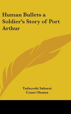 Human Bullets a Soldiers Story of Port Arthur  by  Tadayoshi Sakurai