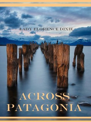 Across Patagonia Lady Florence Dixie