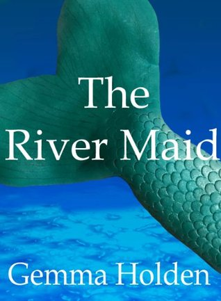 The River Maid Gemma Holden
