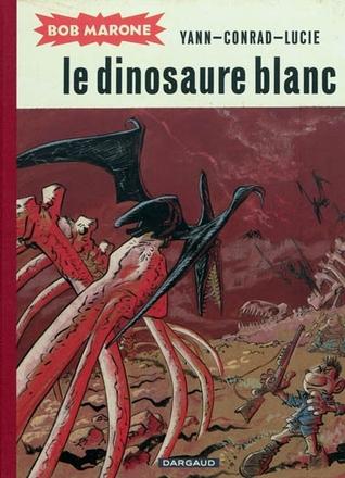 Le dinosaure blanc (Bob Marone, tome 1) Yann