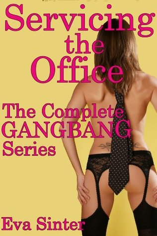 Servicing the Office: The Complete Gangbang Series (Servicing the Office: A Gangbang Series)  by  Eva Sinter