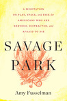 Savage Park: A Meditation on Play, Space, and Risk for Americans Who Are Nervous, Distracted, and Afraid to Die