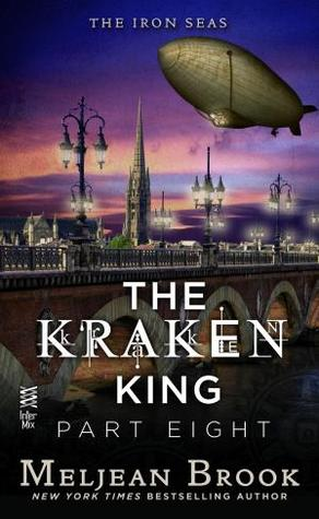 The Kraken King, Part VIII: The Kraken King and the Greatest Adventure (Iron Seas, #4.8)