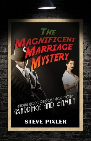 THE MAGNIFICENT MARRIAGE MYSTERY  by  Steve Pixler