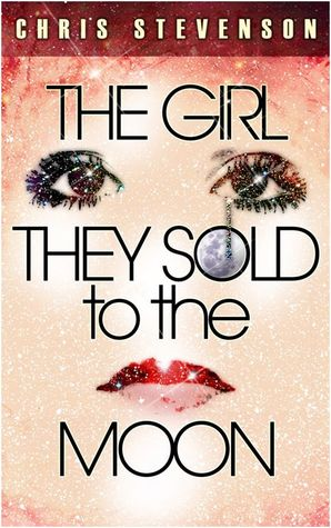 The Girl They Sold to the Moon by Chris  Stevenson
