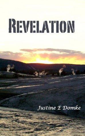 Revelation  by  Justine E Domke