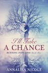 I'll Take A Chance (Running Into Love, #2)