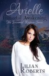 Arielle Immortal Awakening (Immortal Rapture #1)