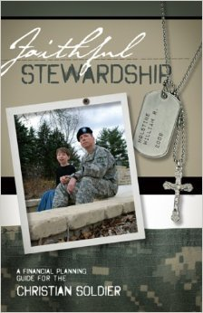 Faithful Stewardship  A Financial Planning Guide For The Christian Soldier William R. Holstine