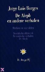 De Aleph en andere verhalen ~ Wereldschandkroniek ~ Fantastische verhalen Jorge Luis Borges
