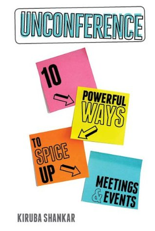 Unconference: 10 Powerful Ways to Spice-up Meetings & Events Kiruba Shankar
