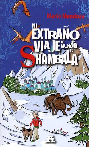 Mi extraño viaje al mundo de Shambala  by  Mario Mendoza