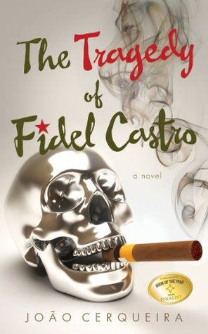 The Tragedy of Fidel Castro by Joao Cerqueria