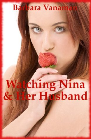 Watching Nina and Her Husband: A Tale of Voyeurism and Threesome Fantasy Barbara Vanaman