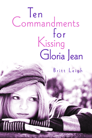 Ten Commandments for Kissing Gloria Jean by Britt Leigh