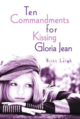Ten Commandments for Kissing Gloria Jean by Britt Leigh