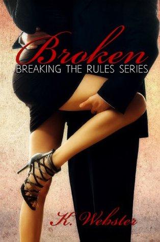 Broken (Breaking the Rules, #1) by K. Webster