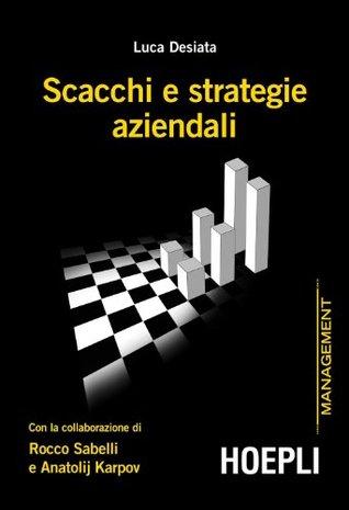 Scacchi e strategie aziendali  by  Luca Desiata