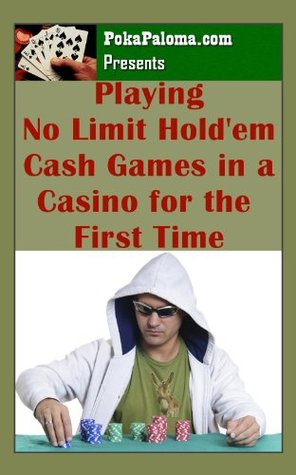 Playing No Limit Holdem Cash Games at a Casino for the First Time  by  Poka Paloma
