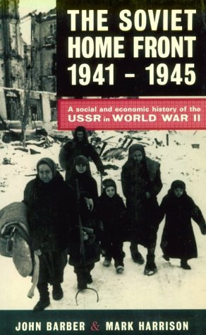 The Soviet Home Front, 1941-1945: A Social and Economic History of the USSR in World War II John Barber