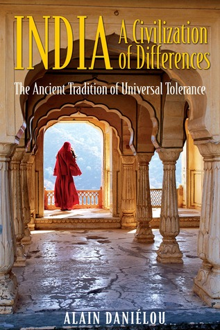 India: A Civilization of Differences: The Ancient Tradition of Universal Tolerance  by  Alain Daniélou