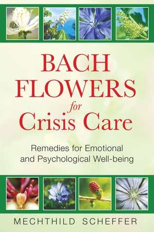 Bach Flowers for Crisis Care: Remedies for Emotional and Psychological Well-being Mechthild Scheffer