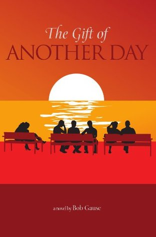 The Gift of Another Day  by  Bob Gause