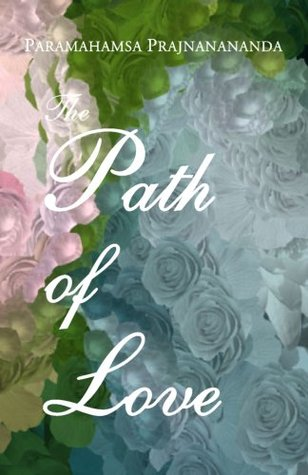 The Path of Love  by  Paramahamsa Prajnanananda