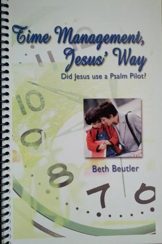 Time Management, Jesus Way  by  Beth Beutler