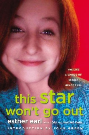 This Star Won't Go Out: The Life and Words of Esther Grace Earl by Esther Earl, Lori Earl, Wayne Earl