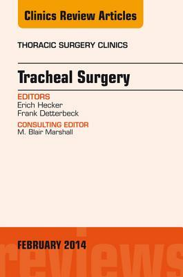 Tracheal Surgery, an Issue of Thoracic Surgery Clinics,  by  Frank Detterbeck