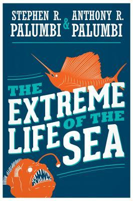 The Extreme Life of the Sea - Stephen R. Palumbi & Anthony R. Palumbi