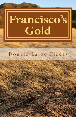 Franciscos Gold  by  Donald Laine Clucas