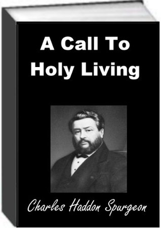 A Call To Holy Living  by  Charles H. Spurgeon