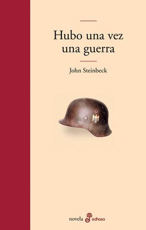 Hubo una vez una guerra  by  John Steinbeck