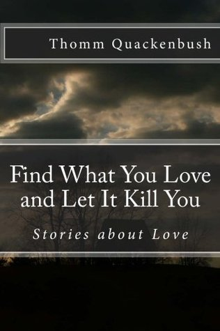 Find What You Love and Let It Kill You by Thomm Quackenbush