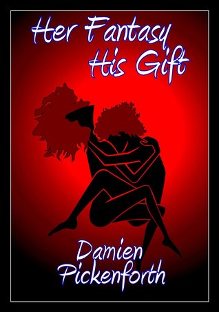 Her Fantasy: His Gift Damien Pickenforth