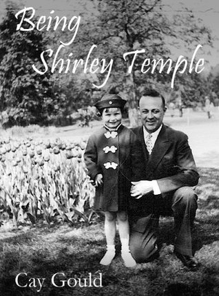 Being Shirley Temple  by  Cay Gould