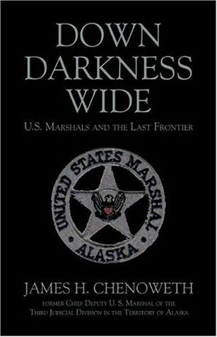 Down Darkness Wide: U.S. Marshals and the Last Frontier James H. Chenoweth