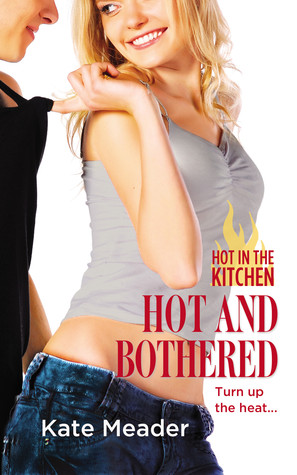 Hot and Bothered (Hot in the Kitchen, #3)