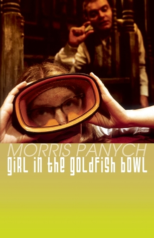 Girl in the Goldfish Bowl  by  Morris Panych