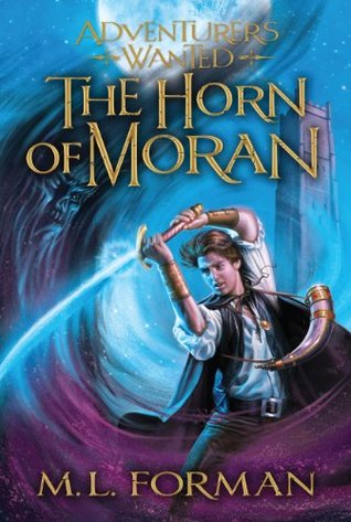 Adventurers Wanted, Book Two: The Horn of Moran (2011) by M.L. Forman