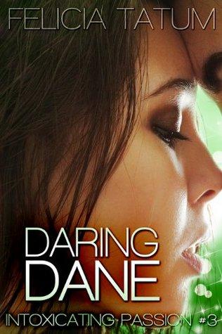Daring Dane (Intoxicating Passion, #3) Felicia Tatum