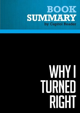 Summary of Why I Turned Right: Leading Baby Boom Conservatives Chronicle Their Political Journeys - Editor : Mary Eberstadt  by  Capitol Reader