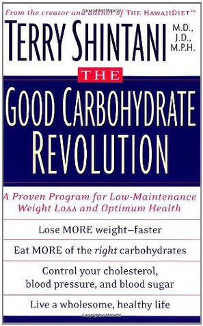 The Good Carbohydrate Revolution: A Proven Program for Low-Maintenance Weight Loss and Optimum Health Terry Shintani