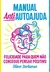 Manual Antiautoajuda: Felicidade para quem não consegue pensar positivo