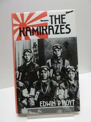 an examination of the book the last kamikaze by edwin hoyt Looking for books by edwin p hoyt see all books authored by edwin p hoyt, including 199 days: the last kamikaze: the story of admiral matome ugaki by edwin p.