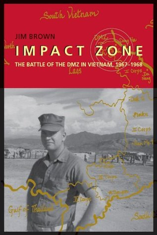 Impact Zone: The Battle of the DMZ In Vietnam, 1967-1968  by  Jim Brown