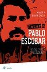 Matar A Pablo Escobar: La Caceria del Criminal Mas Buscado del Mundo