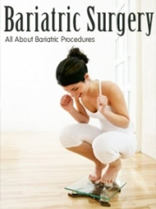 Bariatric Surgery (Around The World One Of The Most Important Medical Procedures Used To Treat Obesity Is Bariatric Surgery-Read This Book)  by  Mary Lime
